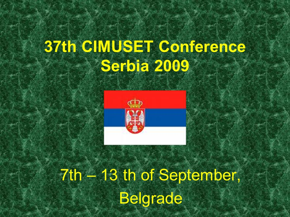 37th CIMUSET Conference Serbia 2009 7th – 13 th of September, Belgrade