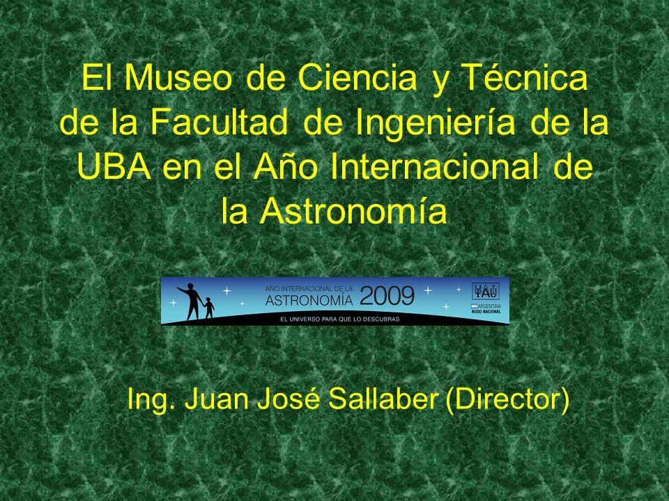 El Museo de Ciencia y Técnica de la Facultad de Ingeniería de la UBA en el Año Internacional de la Astronomía Ing.