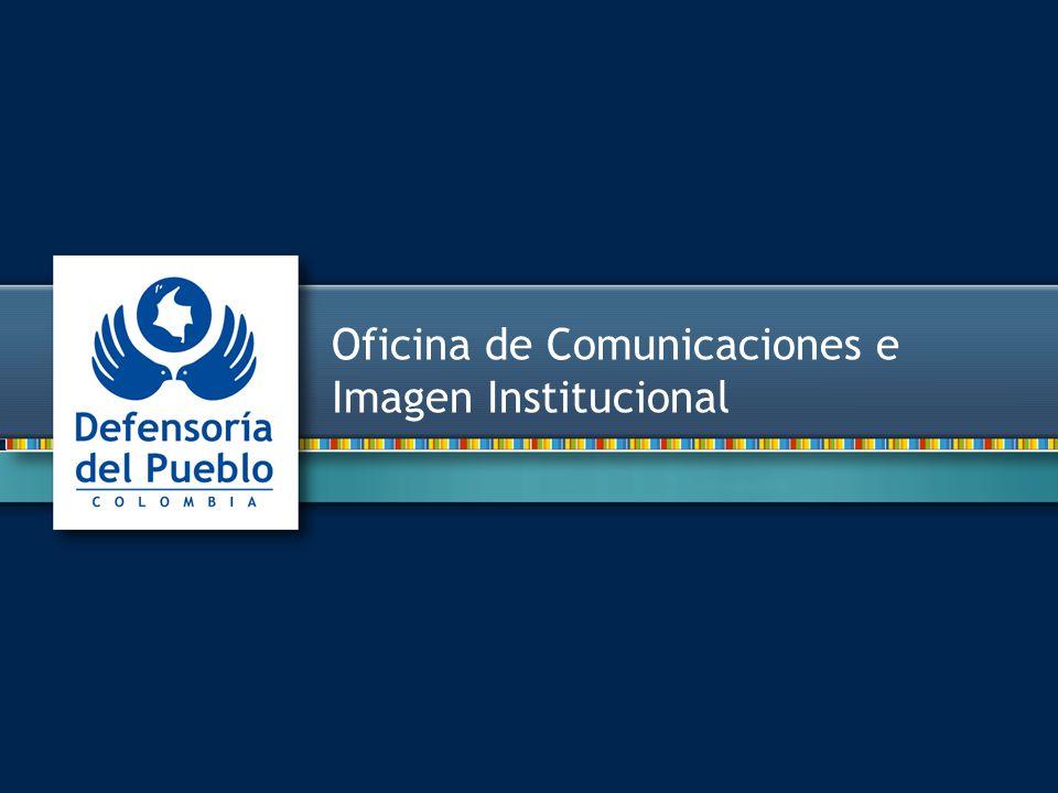 www.defensoriadelpueblo.org.co Oficina de Comunicaciones e Imagen Institucional