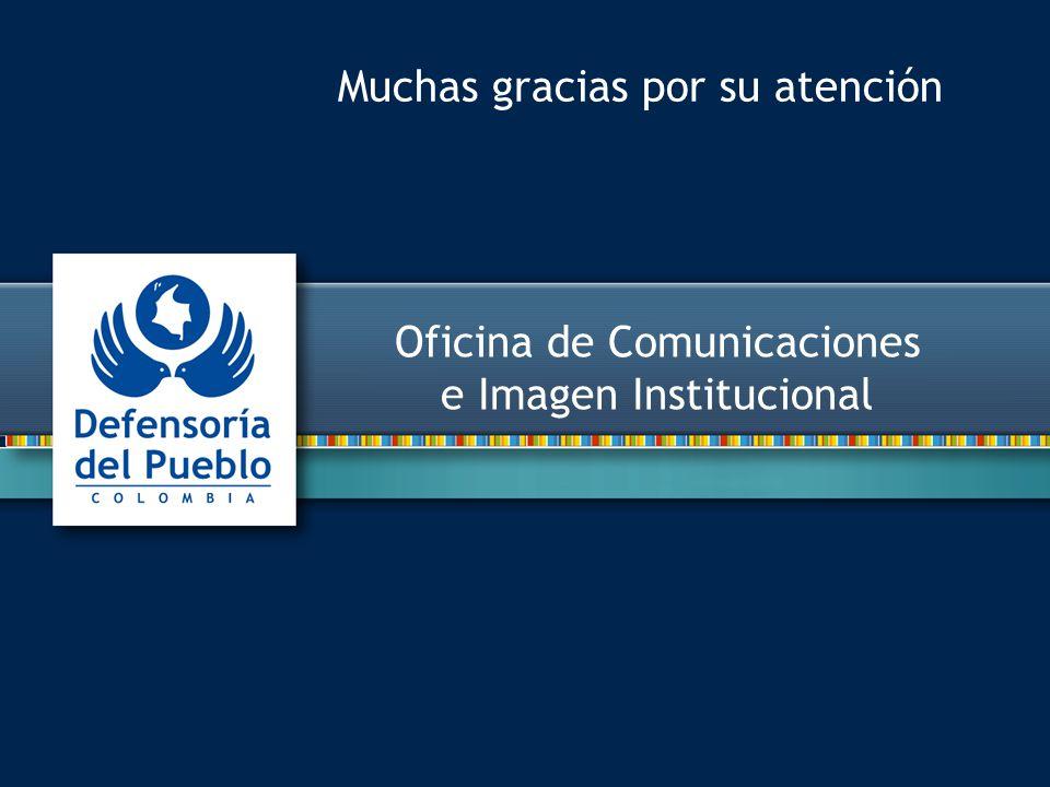 Oficina de Comunicaciones e Imagen Institucional Muchas gracias por su atención