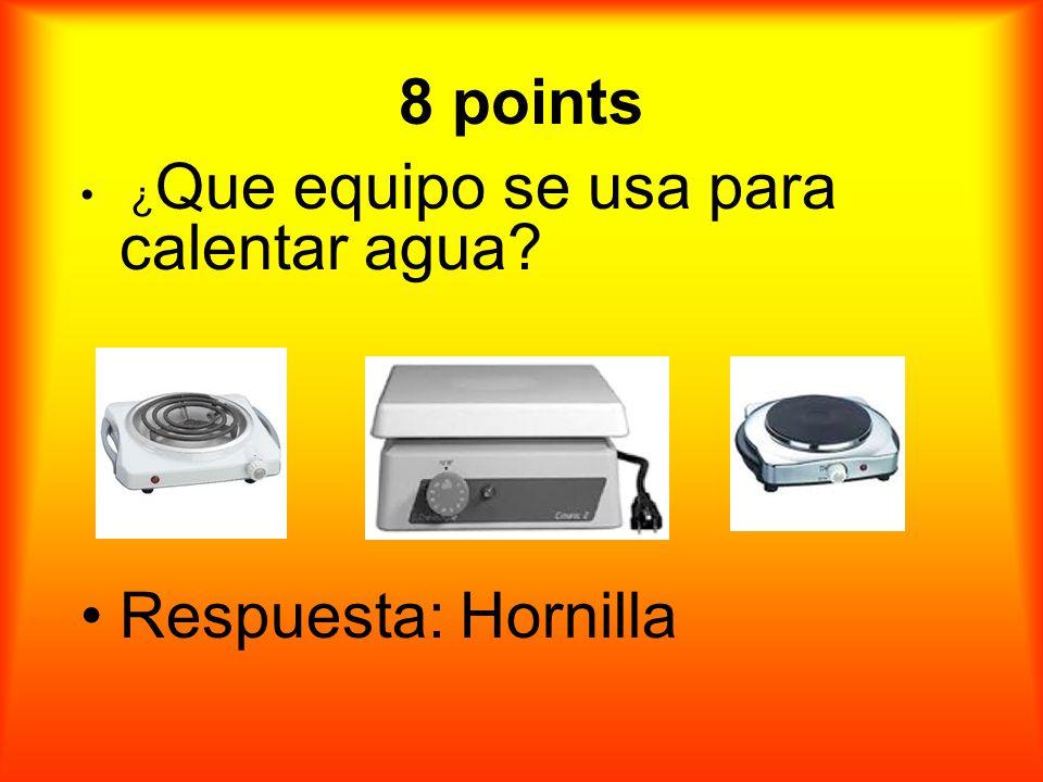 8 puntos ¿Que equipo se usa para calentar agua