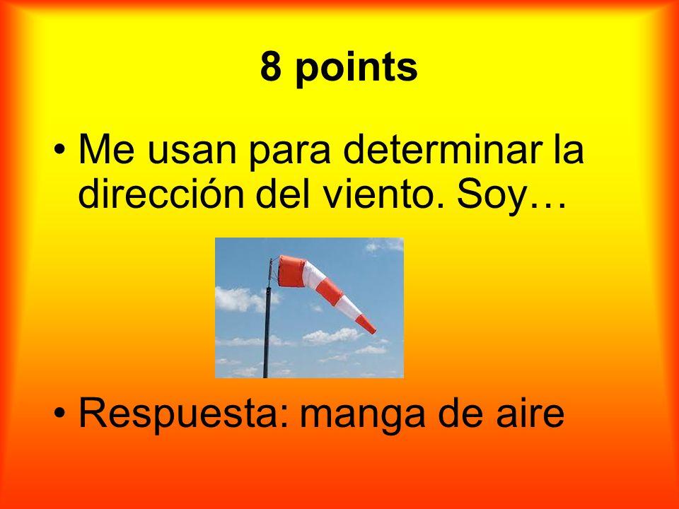 8 puntos Me usan para determinar la dirección del viento. Soy..