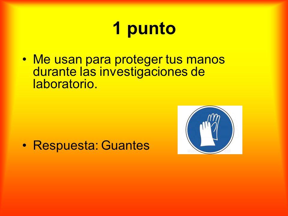 1 punto Me usan para proteger tus manos durante las investigaciones de laboratorio.