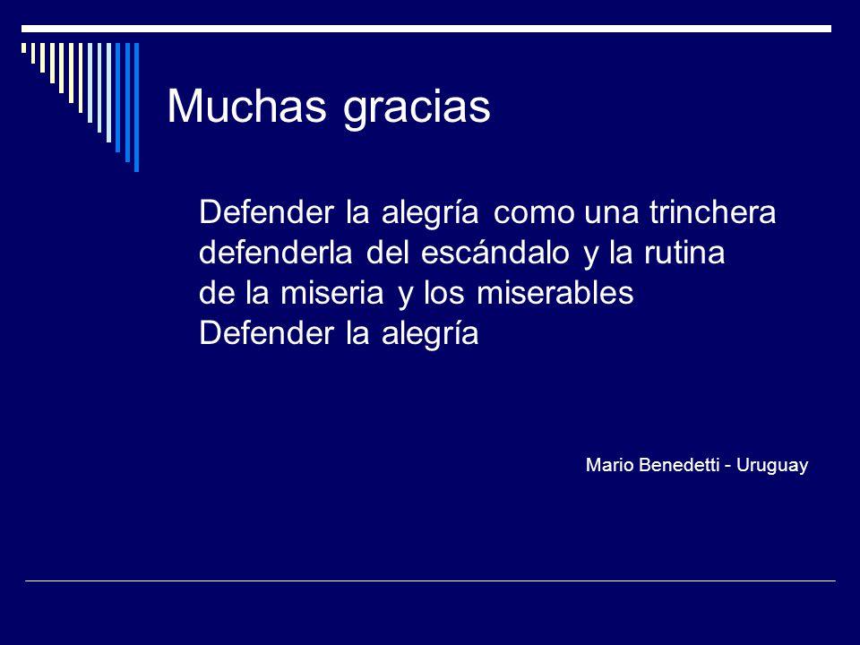 Muchas gracias Defender la alegría como una trinchera defenderla del escándalo y la rutina de la miseria y los miserables Defender la alegría Mario Benedetti - Uruguay