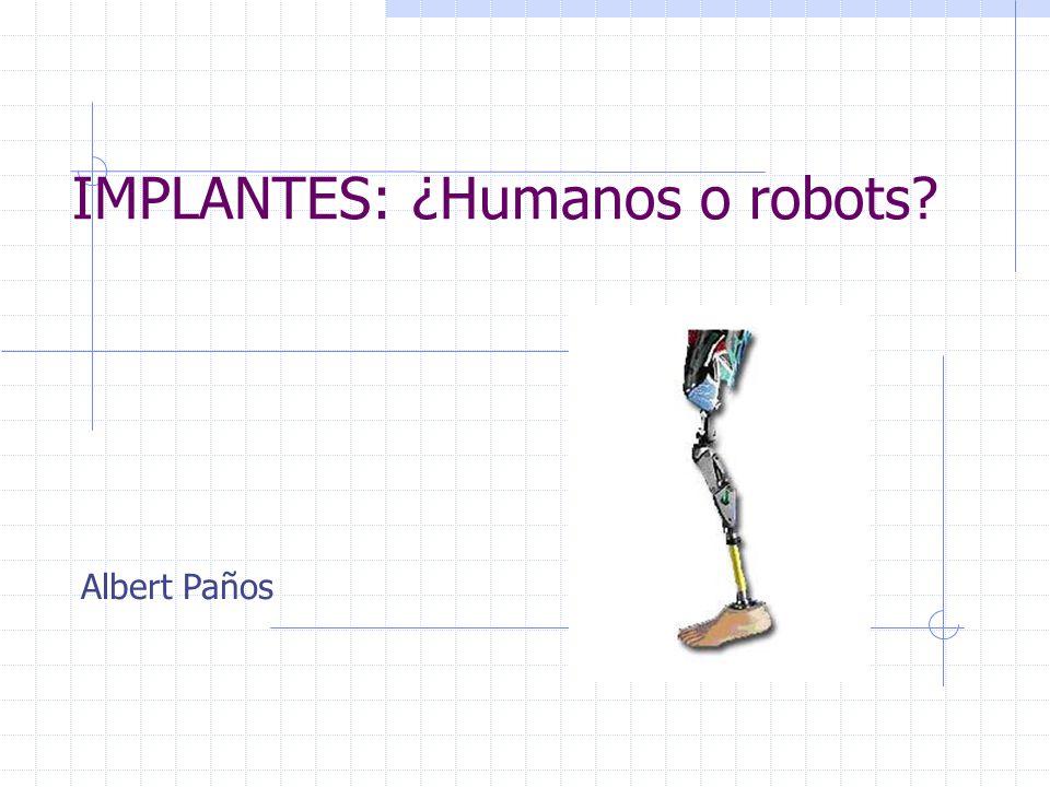 IMPLANTES: ¿Humanos o robots Albert Paños