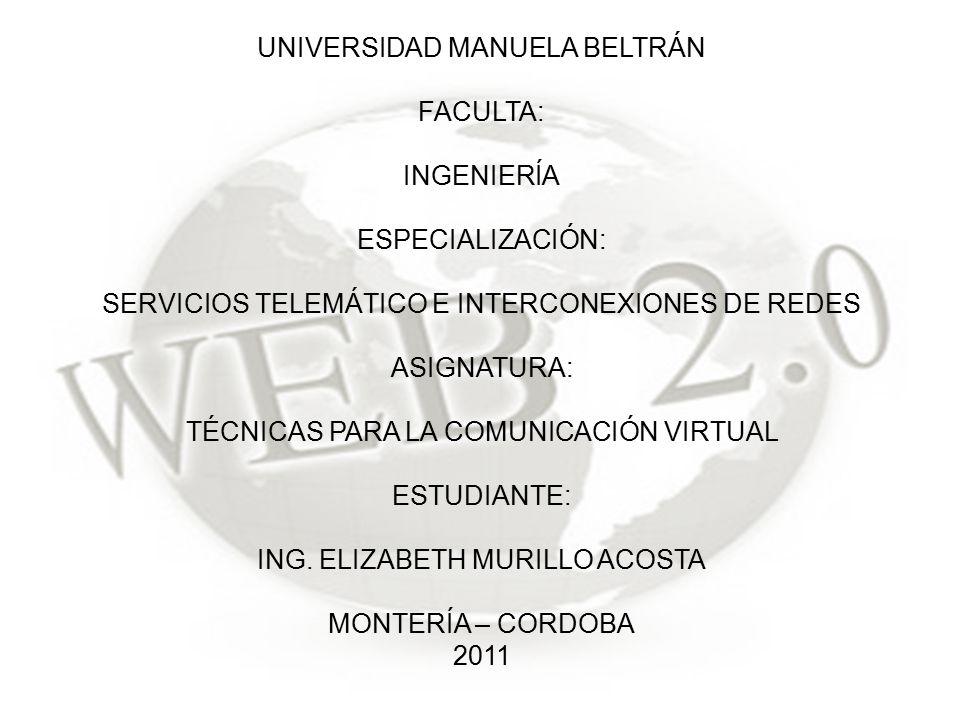 UNIVERSIDAD MANUELA BELTRÁN FACULTA: INGENIERÍA ESPECIALIZACIÓN: SERVICIOS TELEMÁTICO E INTERCONEXIONES DE REDES ASIGNATURA: TÉCNICAS PARA LA COMUNICACIÓN VIRTUAL ESTUDIANTE: ING.