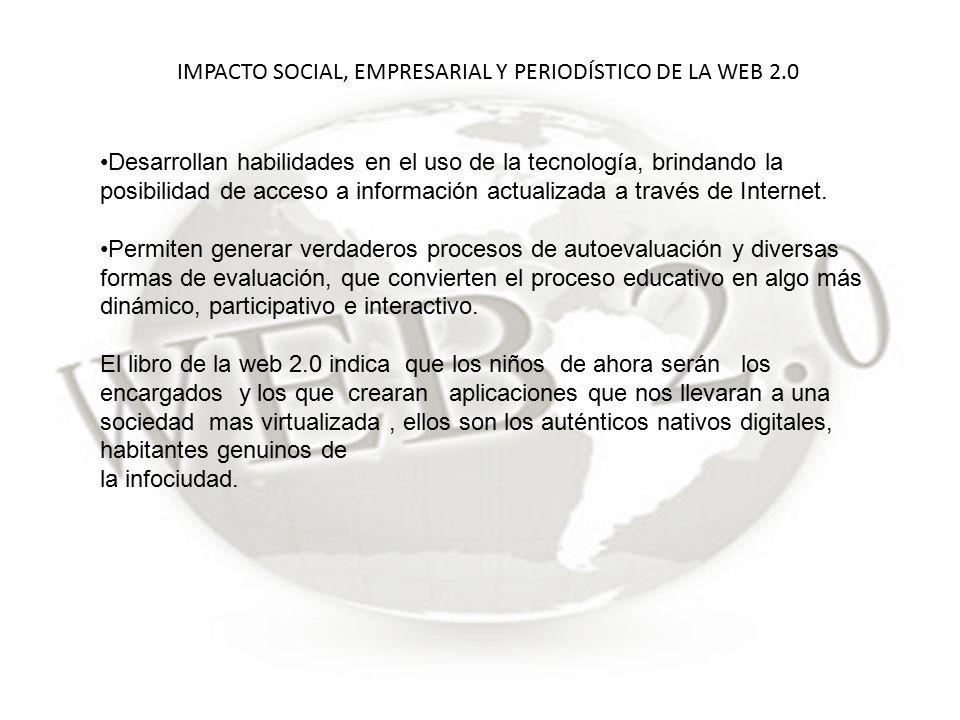 IMPACTO SOCIAL, EMPRESARIAL Y PERIODÍSTICO DE LA WEB 2.0 Desarrollan habilidades en el uso de la tecnología, brindando la posibilidad de acceso a información actualizada a través de Internet.