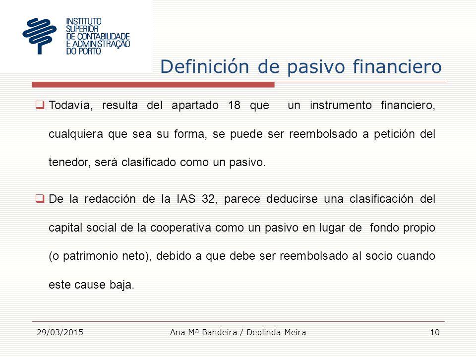Definición de pasivo financiero 29/03/201510  Todavía, resulta del apartado 18 que un instrumento financiero, cualquiera que sea su forma, se puede ser reembolsado a petición del tenedor, será clasificado como un pasivo.
