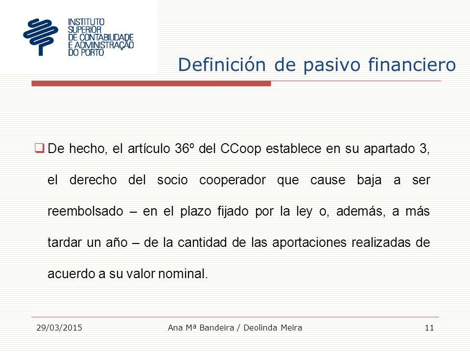 Definición de pasivo financiero 29/03/201511  De hecho, el artículo 36º del CCoop establece en su apartado 3, el derecho del socio cooperador que cause baja a ser reembolsado – en el plazo fijado por la ley o, además, a más tardar un año – de la cantidad de las aportaciones realizadas de acuerdo a su valor nominal.