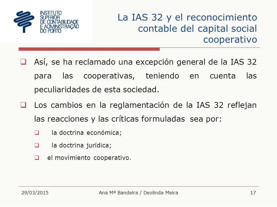 La IAS 32 y el reconocimiento contable del capital social cooperativo  Así, se ha reclamado una excepción general de la IAS 32 para las cooperativas, teniendo en cuenta las peculiaridades de esta sociedad.