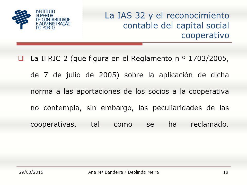 La IAS 32 y el reconocimiento contable del capital social cooperativo  La IFRIC 2 (que figura en el Reglamento n º 1703/2005, de 7 de julio de 2005) sobre la aplicación de dicha norma a las aportaciones de los socios a la cooperativa no contempla, sin embargo, las peculiaridades de las cooperativas, tal como se ha reclamado.