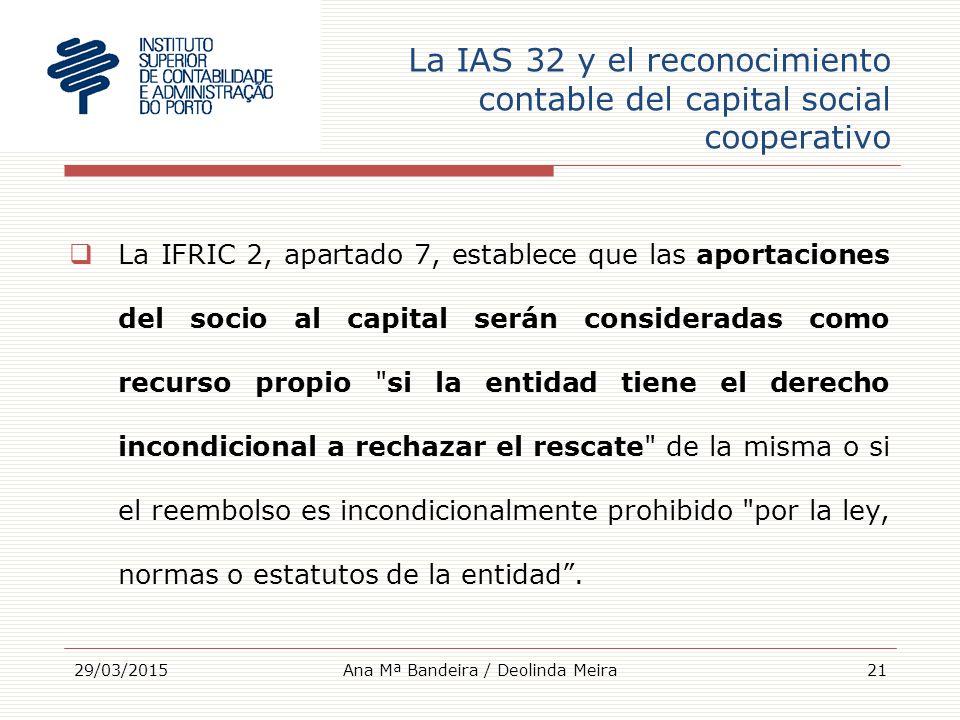 La IAS 32 y el reconocimiento contable del capital social cooperativo  La IFRIC 2, apartado 7, establece que las aportaciones del socio al capital serán consideradas como recurso propio si la entidad tiene el derecho incondicional a rechazar el rescate de la misma o si el reembolso es incondicionalmente prohibido por la ley, normas o estatutos de la entidad .
