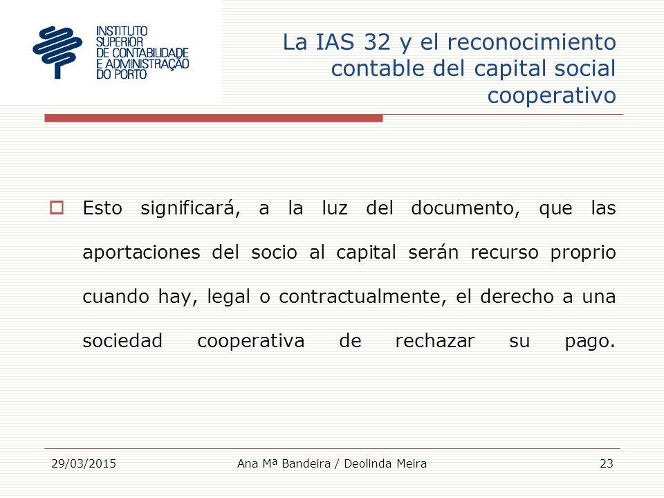La IAS 32 y el reconocimiento contable del capital social cooperativo  Esto significará, a la luz del documento, que las aportaciones del socio al capital serán recurso proprio cuando hay, legal o contractualmente, el derecho a una sociedad cooperativa de rechazar su pago.