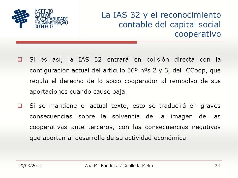 La IAS 32 y el reconocimiento contable del capital social cooperativo  Si es así, la IAS 32 entrará en colisión directa con la configuración actual del artículo 36º nºs 2 y 3, del CCoop, que regula el derecho de lo socio cooperador al rembolso de sus aportaciones cuando cause baja.