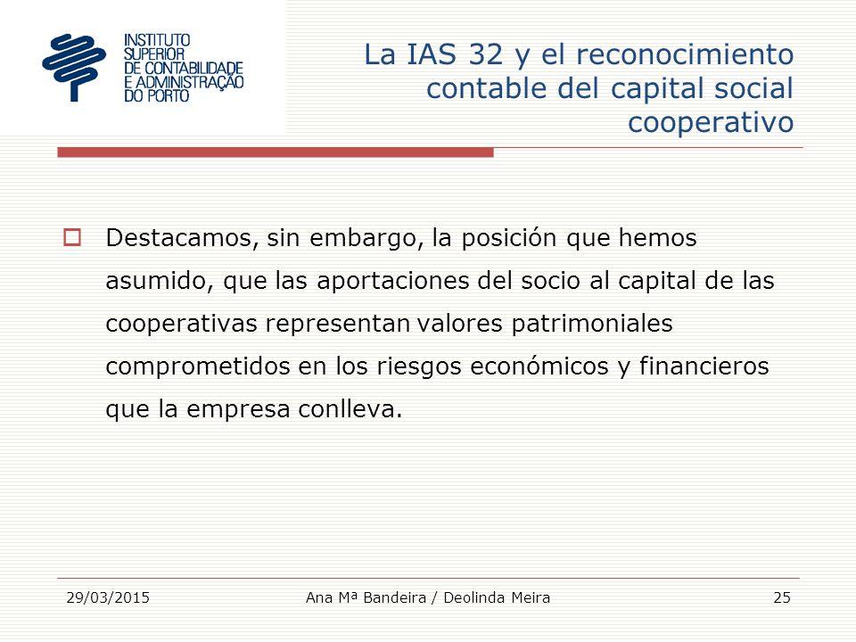 La IAS 32 y el reconocimiento contable del capital social cooperativo  Destacamos, sin embargo, la posición que hemos asumido, que las aportaciones del socio al capital de las cooperativas representan valores patrimoniales comprometidos en los riesgos económicos y financieros que la empresa conlleva.