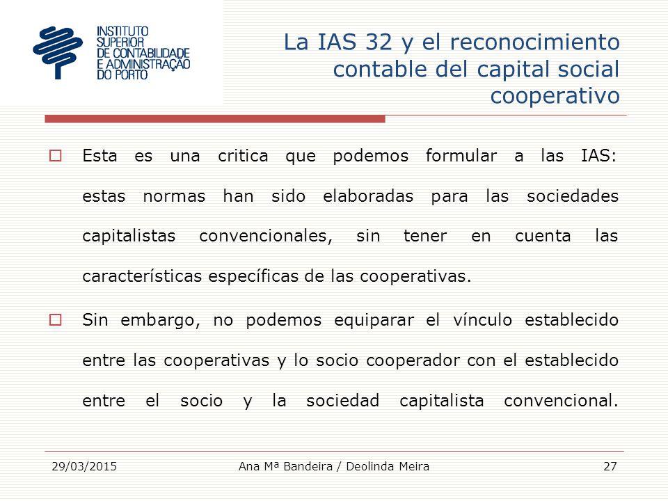 La IAS 32 y el reconocimiento contable del capital social cooperativo  Esta es una critica que podemos formular a las IAS: estas normas han sido elaboradas para las sociedades capitalistas convencionales, sin tener en cuenta las características específicas de las cooperativas.