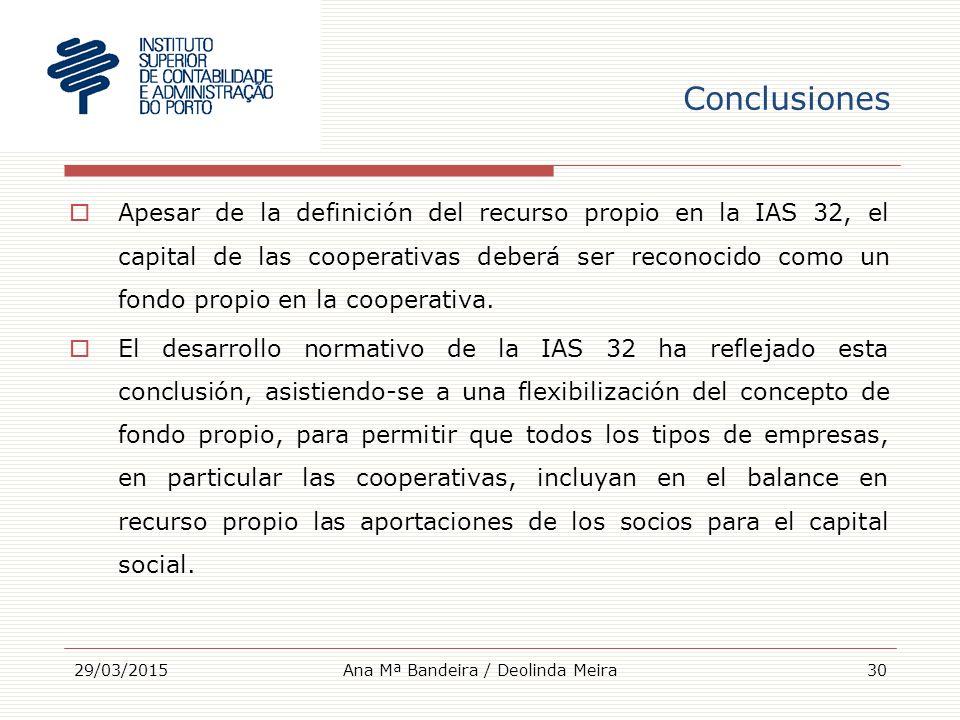 Conclusiones  Apesar de la definición del recurso propio en la IAS 32, el capital de las cooperativas deberá ser reconocido como un fondo propio en la cooperativa.