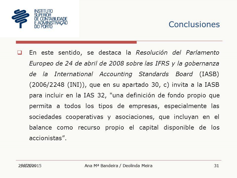 Conclusiones  En este sentido, se destaca la Resolución del Parlamento Europeo de 24 de abril de 2008 sobre las IFRS y la gobernanza de la International Accounting Standards Board (IASB) (2006/2248 (INI)), que en su apartado 30, c) invita a la IASB para incluir en la IAS 32, una definición de fondo propio que permita a todos los tipos de empresas, especialmente las sociedades cooperativas y asociaciones, que incluyan en el balance como recurso propio el capital disponible de los accionistas .