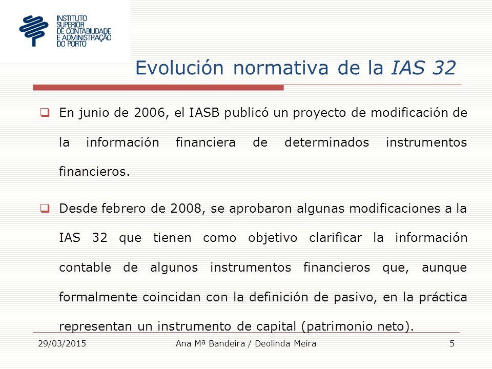 Evolución normativa de la IAS 32  En junio de 2006, el IASB publicó un proyecto de modificación de la información financiera de determinados instrumentos financieros.