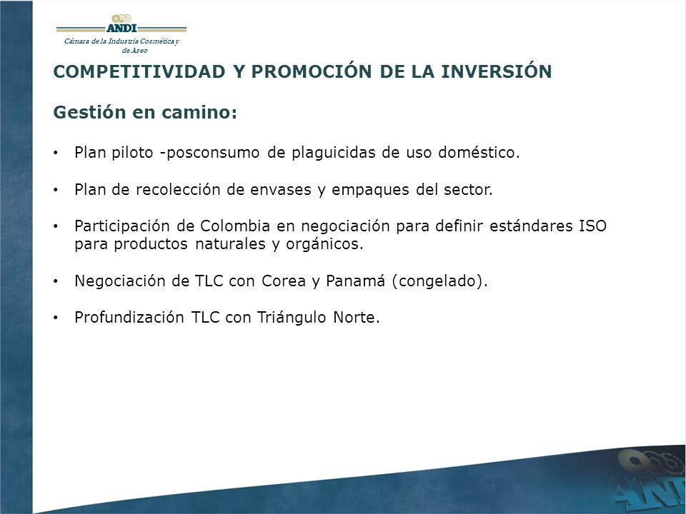 Cámara de la Industria Cosmética y de Aseo COMPETITIVIDAD Y PROMOCIÓN DE LA INVERSIÓN Gestión en camino: Plan piloto -posconsumo de plaguicidas de uso doméstico.
