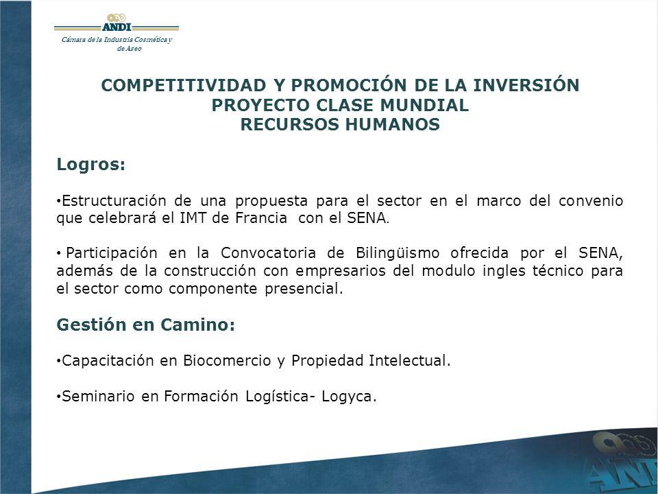 COMPETITIVIDAD Y PROMOCIÓN DE LA INVERSIÓN PROYECTO CLASE MUNDIAL RECURSOS HUMANOS Logros: Estructuración de una propuesta para el sector en el marco del convenio que celebrará el IMT de Francia con el SENA.