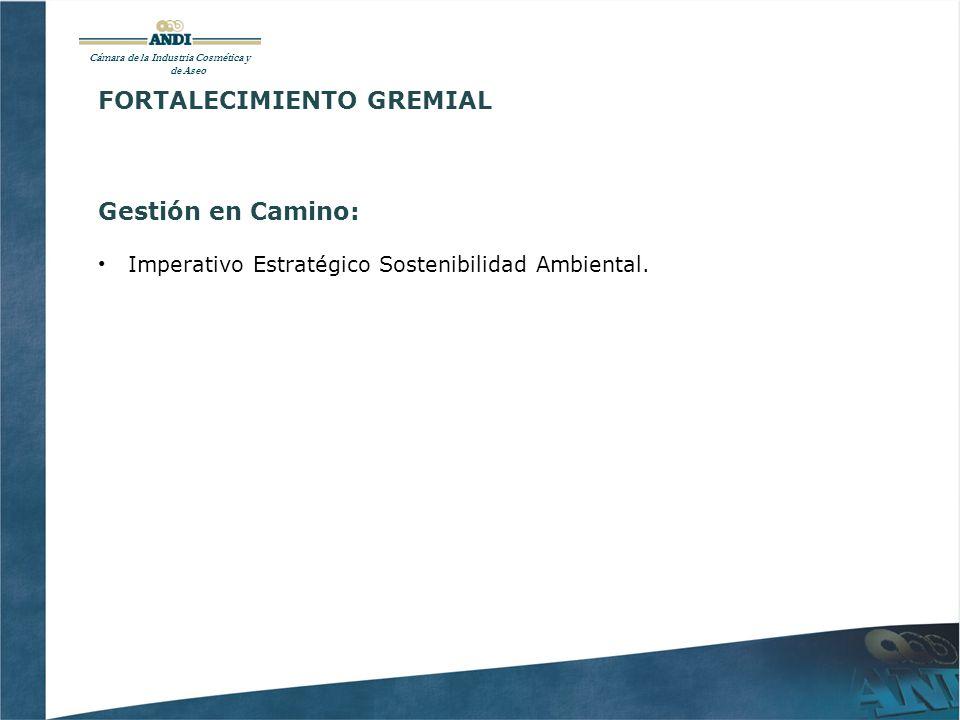Cámara de la Industria Cosmética y de Aseo FORTALECIMIENTO GREMIAL Gestión en Camino: Imperativo Estratégico Sostenibilidad Ambiental.