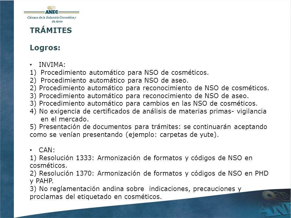 Cámara de la Industria Cosmética y de Aseo TRÁMITES Logros: INVIMA: 1)Procedimiento automático para NSO de cosméticos.