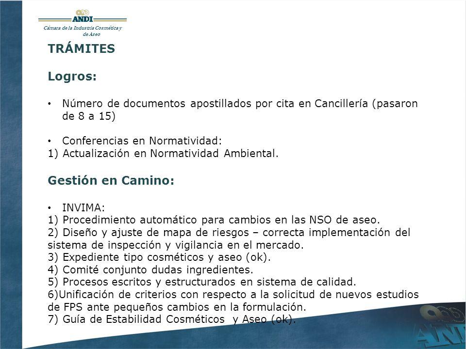 Cámara de la Industria Cosmética y de Aseo TRÁMITES Logros: Número de documentos apostillados por cita en Cancillería (pasaron de 8 a 15) Conferencias en Normatividad: 1) Actualización en Normatividad Ambiental.