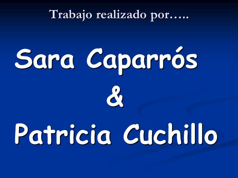 Trabajo realizado por….. Sara Caparrós & Patricia Cuchillo