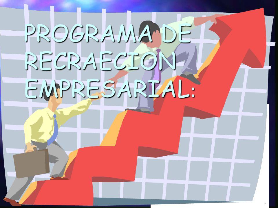 PROGRAMA DE RECRAECION EMPRESARIAL :