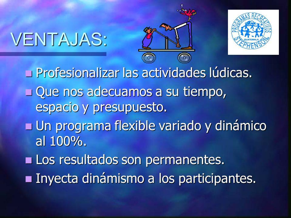 VENTAJAS: Profesionalizar las actividades lúdicas.