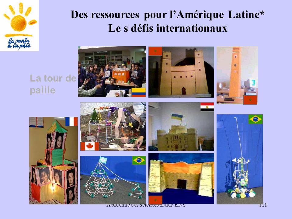 Académie des sciences INRP ENS111 La tour de paille Des ressources pour l'Amérique Latine* Le s défis internationaux