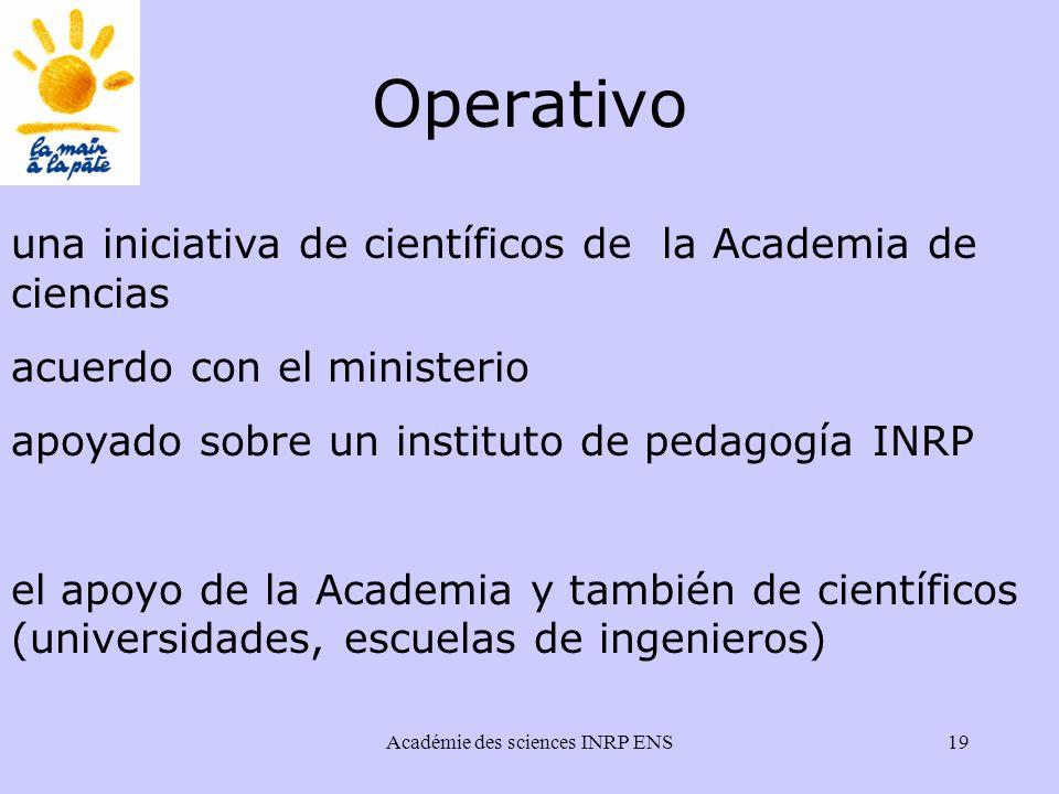 Académie des sciences INRP ENS19 Operativo una iniciativa de científicos de la Academia de ciencias acuerdo con el ministerio apoyado sobre un instituto de pedagogía INRP el apoyo de la Academia y también de científicos (universidades, escuelas de ingenieros)