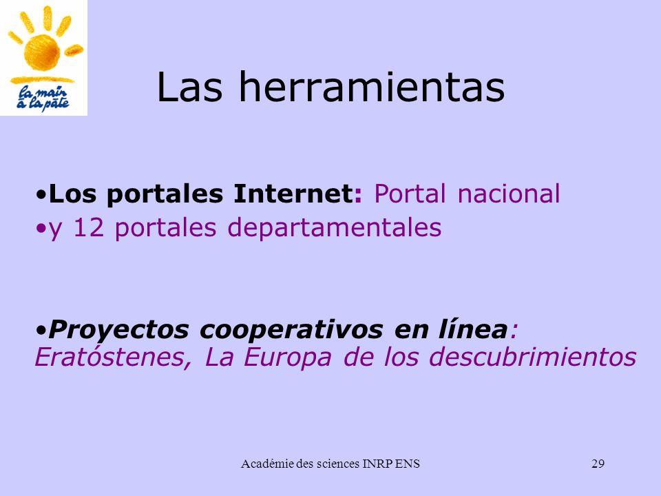 Académie des sciences INRP ENS29 Los portales Internet: Portal nacional y 12 portales departamentales Proyectos cooperativos en línea: Eratóstenes, La Europa de los descubrimientos Las herramientas