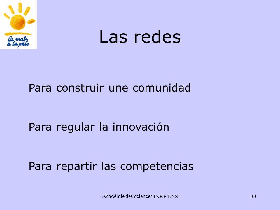 Académie des sciences INRP ENS33 Las redes Para construir une comunidad Para regular la innovación Para repartir las competencias