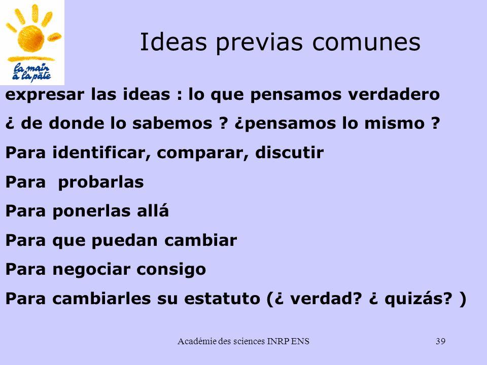 Académie des sciences INRP ENS39 expresar las ideas : lo que pensamos verdadero ¿ de donde lo sabemos .