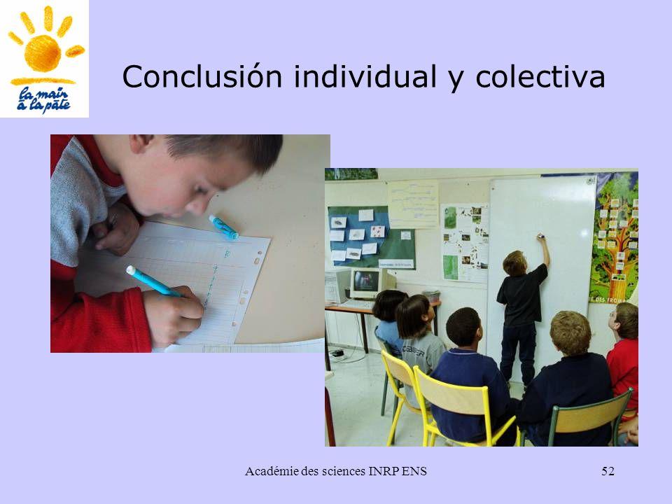 Académie des sciences INRP ENS52 Conclusión individual y colectiva