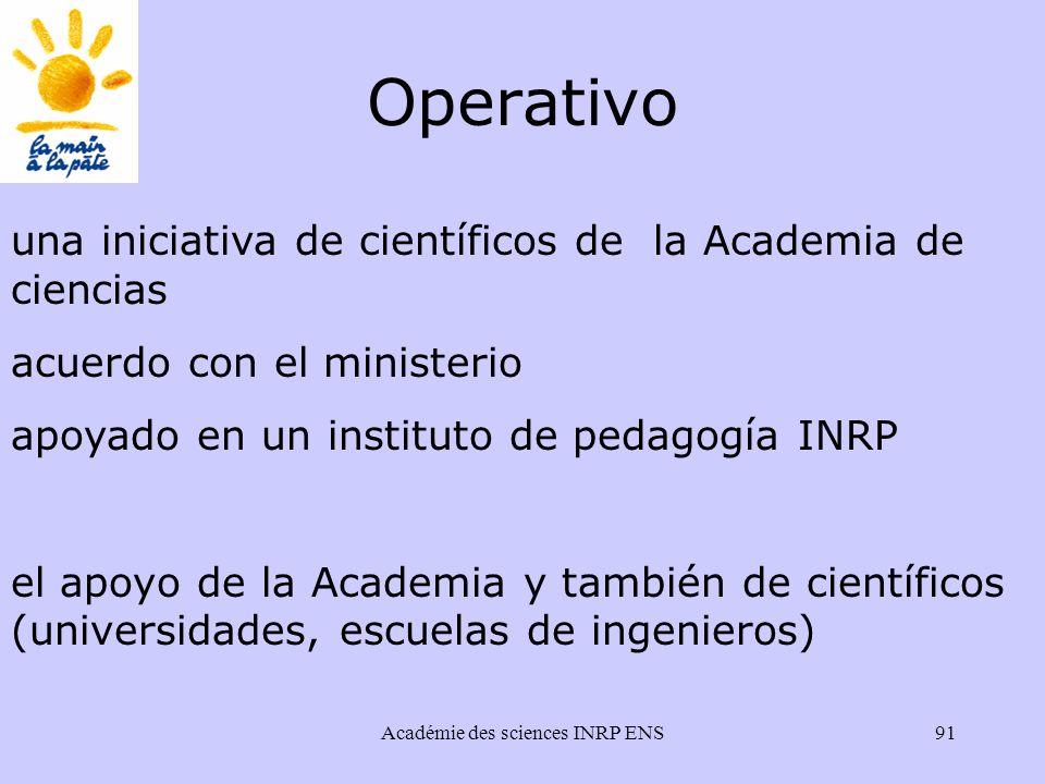 Académie des sciences INRP ENS91 Operativo una iniciativa de científicos de la Academia de ciencias acuerdo con el ministerio apoyado en un instituto de pedagogía INRP el apoyo de la Academia y también de científicos (universidades, escuelas de ingenieros)