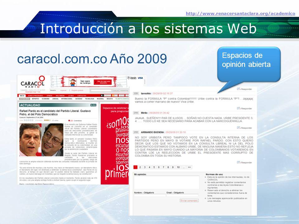 Introducción a los sistemas Web http://www.renacersantaclara.org/academico caracol.com.co Año 2009 Espacios de opinión abierta