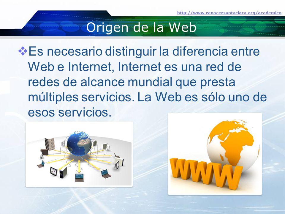 Origen de la Web  Es necesario distinguir la diferencia entre Web e Internet, Internet es una red de redes de alcance mundial que presta múltiples servicios.