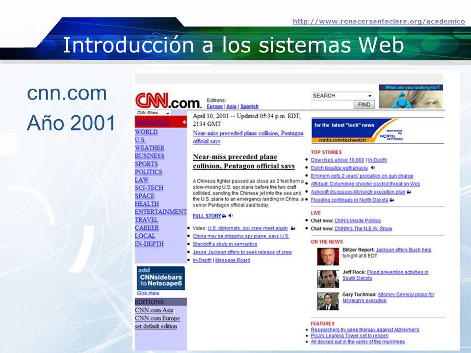 Introducción a los sistemas Web http://www.renacersantaclara.org/academico cnn.com Año 2001