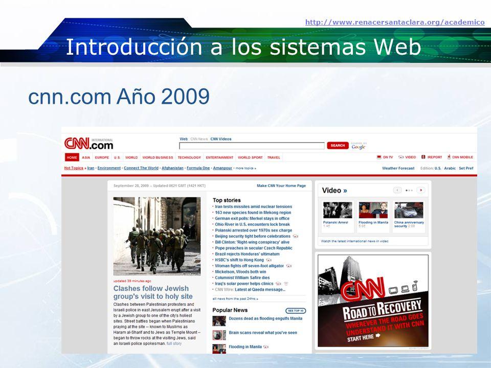 Introducción a los sistemas Web http://www.renacersantaclara.org/academico cnn.com Año 2009