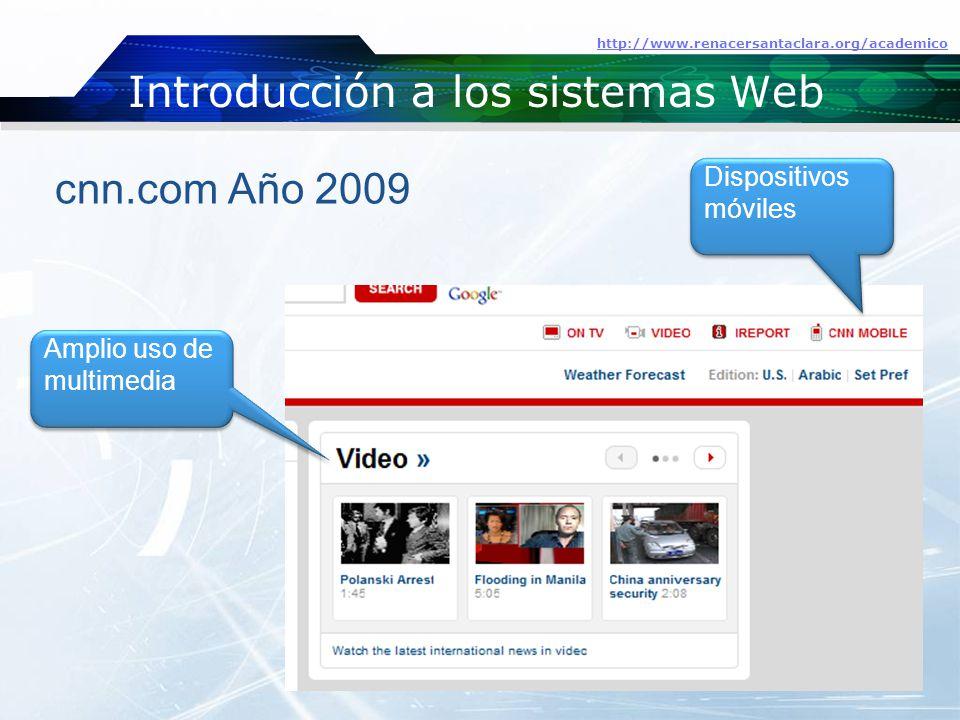 Introducción a los sistemas Web http://www.renacersantaclara.org/academico cnn.com Año 2009 Amplio uso de multimedia Amplio uso de multimedia Dispositivos móviles