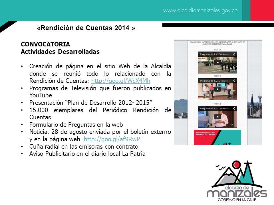 CONVOCATORIA Actividades Desarrolladas Creación de página en el sitio Web de la Alcaldía donde se reunió todo lo relacionado con la Rendición de Cuentas: http://goo.gl/WcX4Mhhttp://goo.gl/WcX4Mh Programas de Televisión que fueron publicados en YouTube Presentación Plan de Desarrollo 2012- 2015 15.000 ejemplares del Periódico Rendición de Cuentas Formulario de Preguntas en la web Noticia.