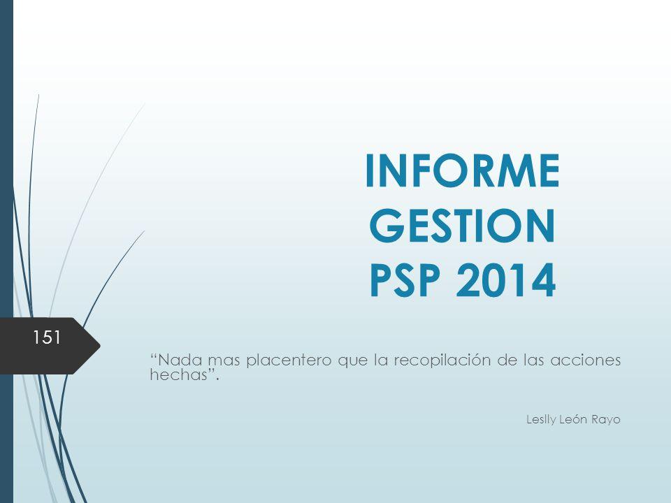 INFORME GESTION PSP 2014 Nada mas placentero que la recopilación de las acciones hechas .