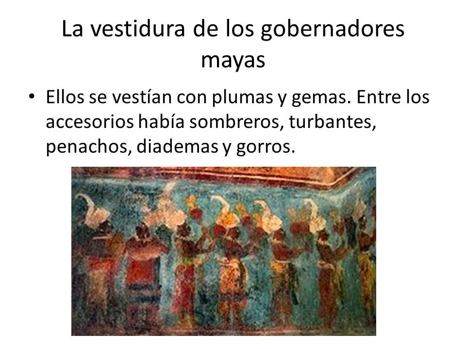 La vestidura de los gobernadores mayas Ellos se vestían con plumas y gemas.