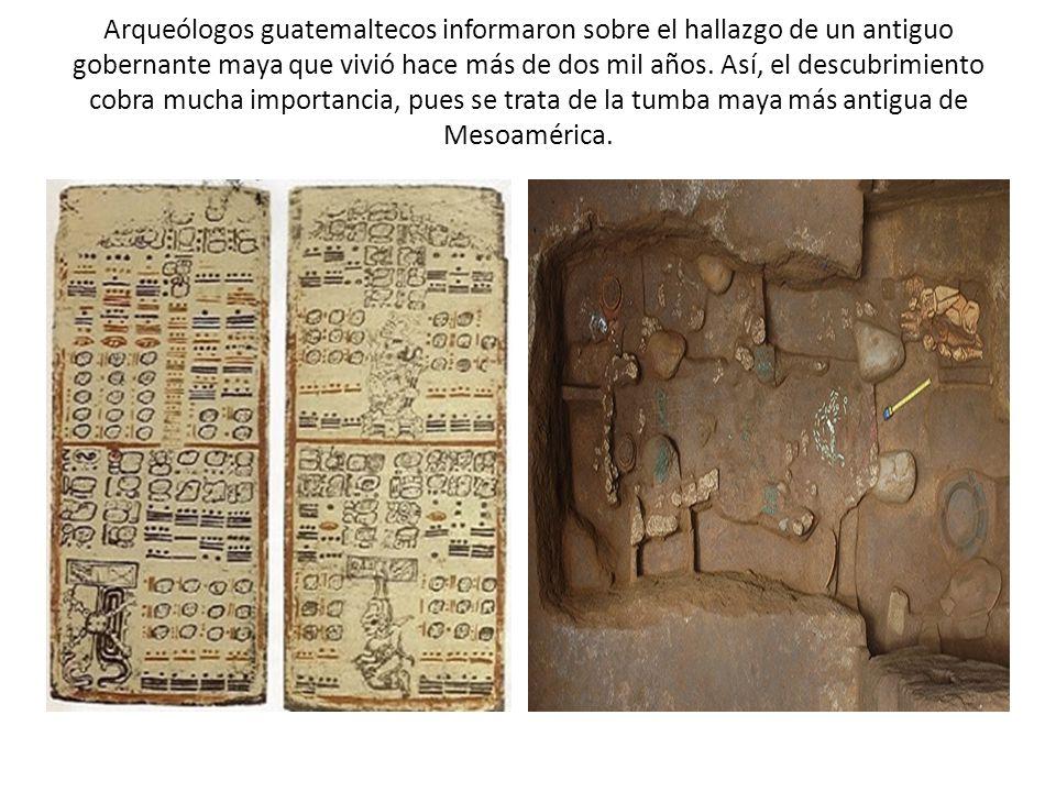 Arqueólogos guatemaltecos informaron sobre el hallazgo de un antiguo gobernante maya que vivió hace más de dos mil años.