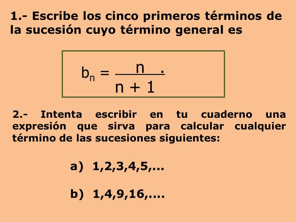 a) 1,2,3,4,5,...b) 1,4,9,16,.... b n = n.