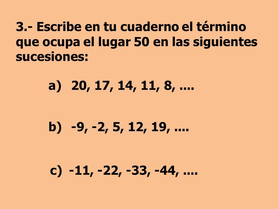 3.- Escribe en tu cuaderno el término que ocupa el lugar 50 en las siguientes sucesiones: c)-11, -22, -33, -44,....