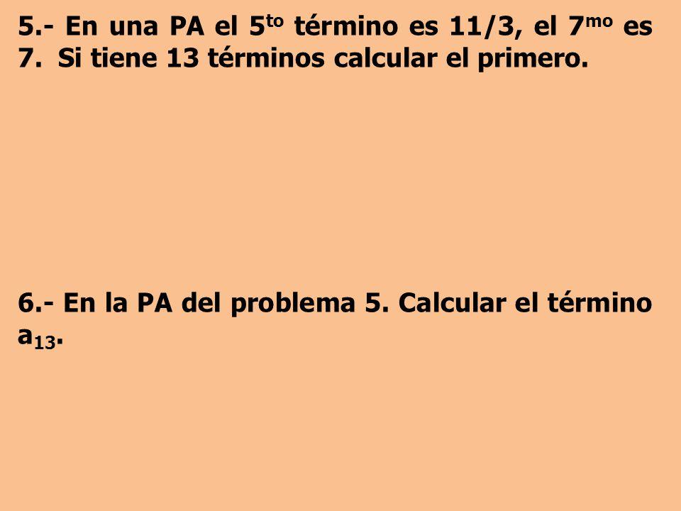 5.- En una PA el 5 to término es 11/3, el 7 mo es 7.